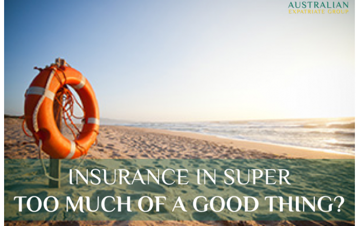 Insurance in Super - Can You Have Too Much of a Good Thing - Australian Expatriate Group - Fee-Based Financial Planners for Australian Expats in Singapore