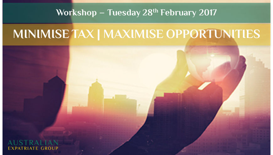 minimise-tax-maximise-opportunities-28022017-australian-expatriate-group-fee-based-financial-planners-for-australian-expats-in-singapore