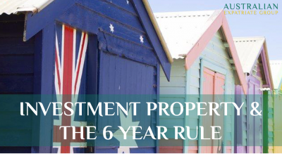 Investment Property & The 6 Year Rule - Australian Expatriate Group