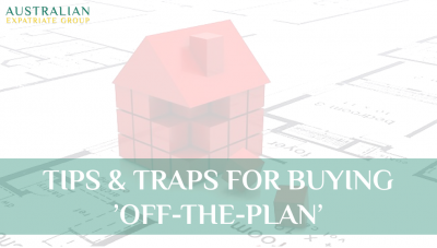 Tips & Traps for Buying Off-The-Plan - Australian Expatriate Group - Fee-Based Financial Advice for Australian Expats in Singapore