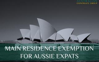 Main Residence Exemption for Australian Expats - Update - Australian Expatriate Group - Fee-Based Financial Planners for Australian Expats in SIngapore