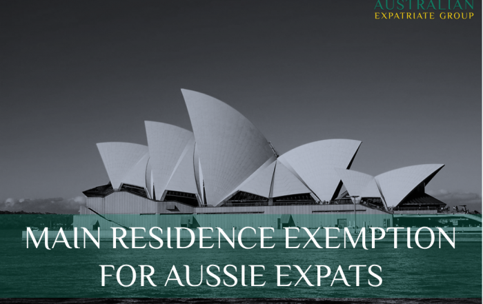 Main Residence Exemption for Australian Expats - Update - Australian Expatriate Group - Fee-Based Financial Planners for Australian Expats in SIngapore